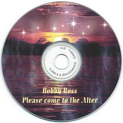 Bobby Ross - Please Come to the Altar