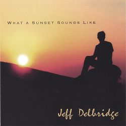 Jeff Delbridge - What a Sunset Sounds Like