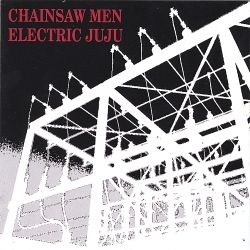 The Chainsaw Men - Electric Juju
