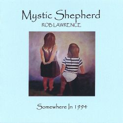 Rob Lawrence - Mystic Shepherd, Somewhere in 1994