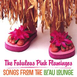 The Fabulous Pink Flamingos - Songs from the Lu'au Lounge