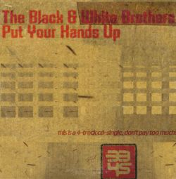 Black & White Brothers - Put Your Hands Up [Holland]