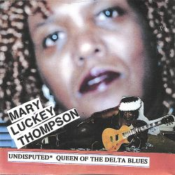 Mary Luckey Thompson - Undisputed Queen of the Delta Blues
