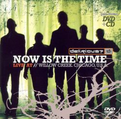 Delirious? - Now Is the Time: Live at Willow Creek