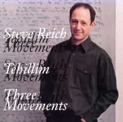 Steve Reich: Tehillim; Three Movements
