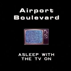 Asleep with the TV On - Airport Boulevard