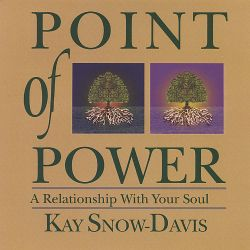 Kay Snow-Davis - Point of Power: A Relationship With Your Soul