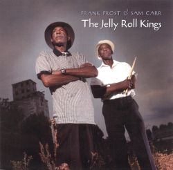 The Jelly Roll Kings - Frank Frost & Sam Carr