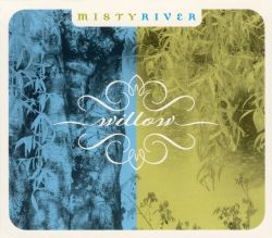 Misty River - Willow