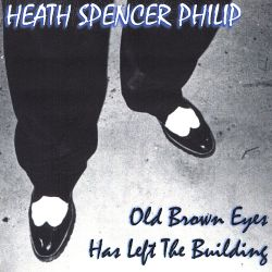 Heath Spencer Philip - Old Brown Eyes Has Left the Building