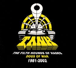 Tank - The Filth Hounds of Hades: Dogs of War 1981-2002