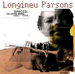 Longineu Parsons II - Spaced: Collected Works 1980-1999