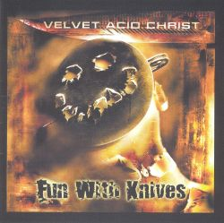 Velvet Acid Christ - Fun with Knives