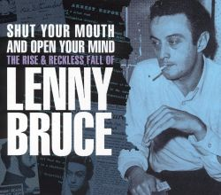 Shut Your Mouth and Open Your Mind: The Rise & Reckless Fall of Lenny Bruce