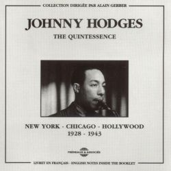 Johnny Hodges - The Quintessence: New York to Chicago to Hollywood 1928-1943
