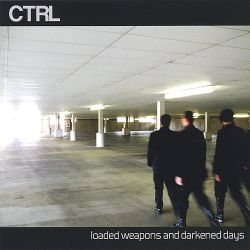 CTRL - Loaded Weapons and Darkened Days
