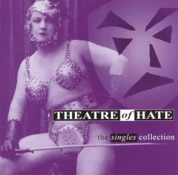Theatre of Hate - The Singles Collection