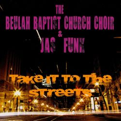 The Beulah Baptist Church Choir - Take It to the Streets!