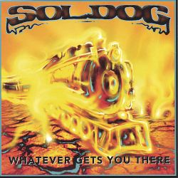 Sol Dog - Whatever Gets You There