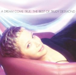 Trudy Desmond - A Dream Come True: The Best of Trudy Desmond