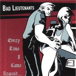 The Bad Lieutenants - Every Time I Come Around