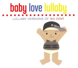 Baby Love Lullabye - Baby Love Lullaby: Lullaby Versions of 50 Cent