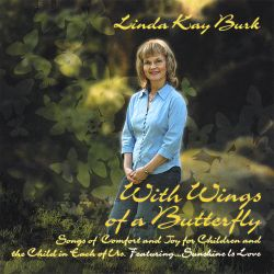 Linda Kay Burk - With Wings of a Butterfly