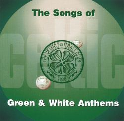 Celtic FC: The Song of the Celtic - Green and White