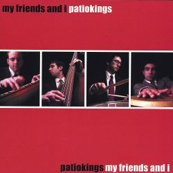 Patiokings - My Friends and I