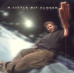 A Little Bit Closer - Matt Long