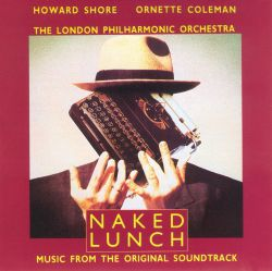 Naked Lunch [Music from the Original Soundtrack] - Howard Shore / Ornette Coleman / London Philharmonic Orchestra
