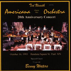 Americana Classic Jazz Orchestra / Ted Unseth - 20th Anniversary Concert with Benny Waters