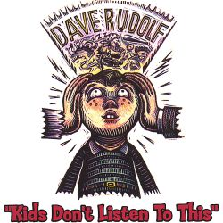 Dave Rudolf - Kids Dont Listen to This