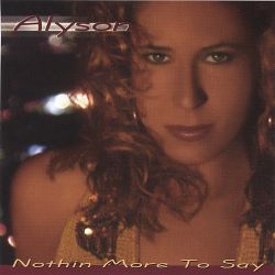 Alyson - Nothin More to Say