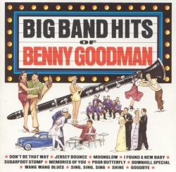 Benny Goodman - The Big Band Hits of Benny Goodman