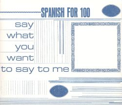 Spanish for 100 - Say What You Want to Say to Me