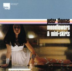 Peter Thomas - Moonflowers & Mini-Skirts