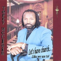Terry McClain - Let's Have Church Like We Use To