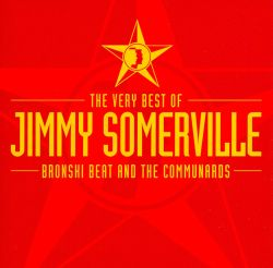 Very Best of Jimmy Somerville: Bronski Beat and the Communards
