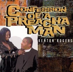 Kenton Rogers - Confession of Preacha Man