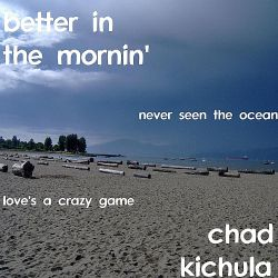 Chad Kichula - Better in the Mornin'