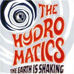 The Hydromatics - The Earth Is Shaking