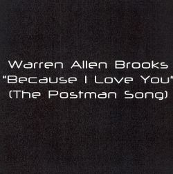 Warren Allen Brooks - Because I Love You (The Postman Song)
