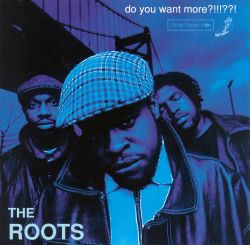 The Roots - Do You Want More?!!!??!