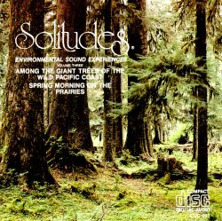 Solitudes 3: Among the Giant Trees of the Wild Pacific Coast/Spring Morning on the P