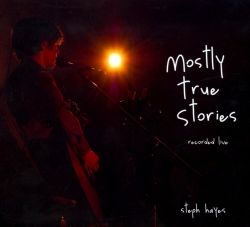 Steph Hayes - Mostly True Stories
