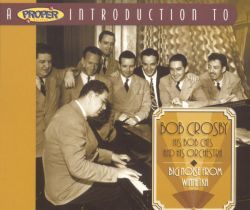 Bob Crosby & the Bob Cat Orchestra - A Proper Introduction to Bob Crosby: The Big Noise From Winnetka