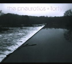 The Pneurotics - Forty