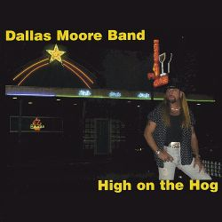 Dallas Moore - High on the Hog