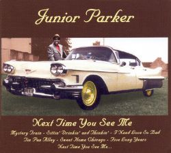 Junior Parker - Next Time You See Me